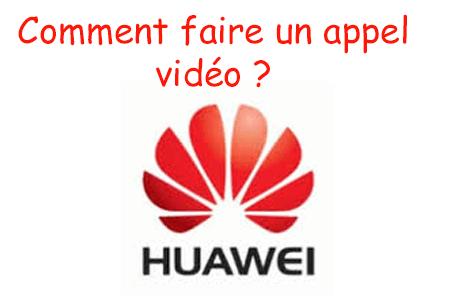 Comment faire un appel vidéo sur Huawei