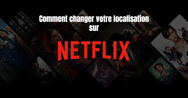 changer localisation netflix