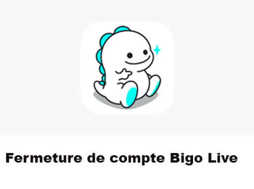 Fermer un compte Bigo Live
